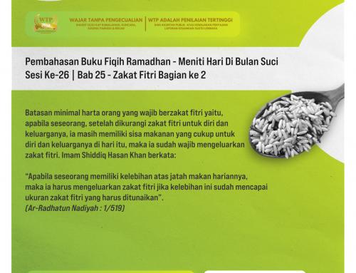 Tematik | Pembahasan Buku Fiqih Ramadhan – Meniti Hari Di Bulan Suci – Sesi Ke-26 | Bab 25 – Zakat Fitri bagian ke 2