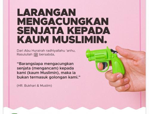 5. LARANGAN MENGACUNGKAN SENJATA KEPADA KAUM MUSLIMIN